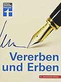Vererben und Erben – Testament verfassen, Nachlass und Erbfall regeln – Neue Steuerregelung -...