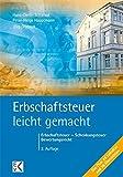 Erbschaftsteuer - leicht gemacht: Erbschaftsteuer - Schenkungsteuer - Bewertungsrecht:...