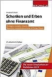 Schenken und Erben ohne Finanzamt: Strategien, Konzepte, Beispiele; Steuerliche Immobilienbewertung...