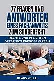 77 Fragen und Antworten eines Fachanwalts zum Sorgerecht: Rechte und Pflichten der getrenntlebenden...